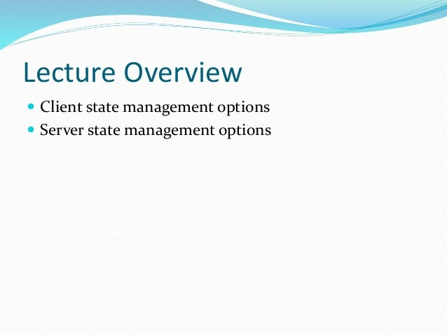 Lecture Overview  Client state management options  Server state management options