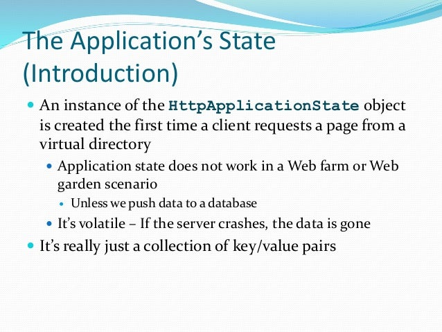The Application's State (Introduction)  An instance of the HttpApplicationState object is created the first time a client...