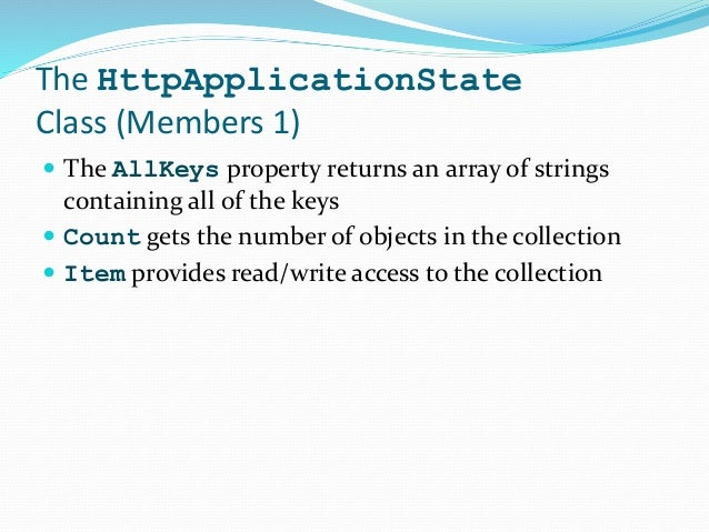 The HttpApplicationState Class (Members 1)  The AllKeys property returns an array of strings containing all of the keys ...