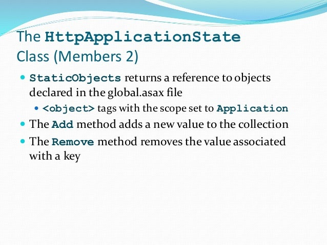The HttpApplicationState Class (Members 2)  StaticObjects returns a reference to objects declared in the global.asax file...