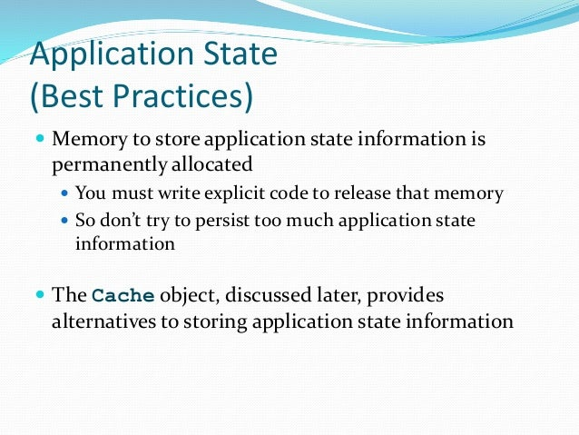 Application State (Best Practices)  Memory to store application state information is permanently allocated  You must wri...
