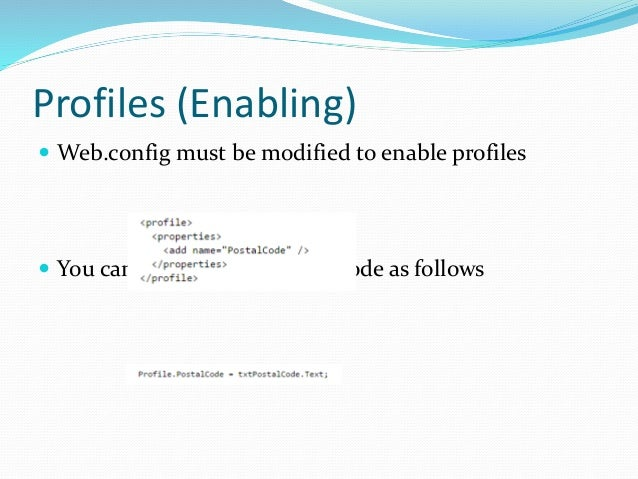 Profiles (Enabling)  Web.config must be modified to enable profiles  You can then reference with code as follows