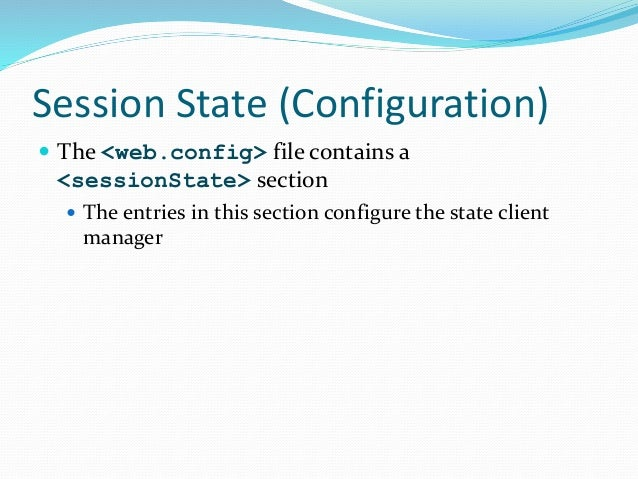 Session State (Configuration)  The <web.config> file contains a <sessionState> section  The entries in this section conf...