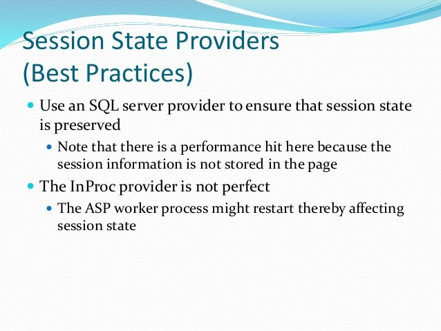 Session State Providers (Best Practices)  Use an SQL server provider to ensure that session state is preserved  Note tha...