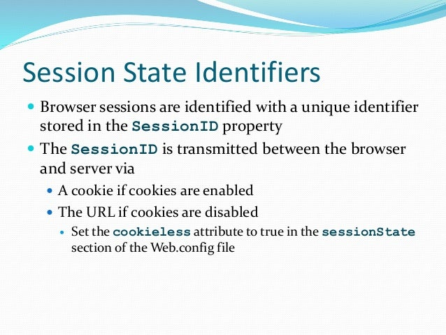 Session State Identifiers  Browser sessions are identified with a unique identifier stored in the SessionID property  Th...