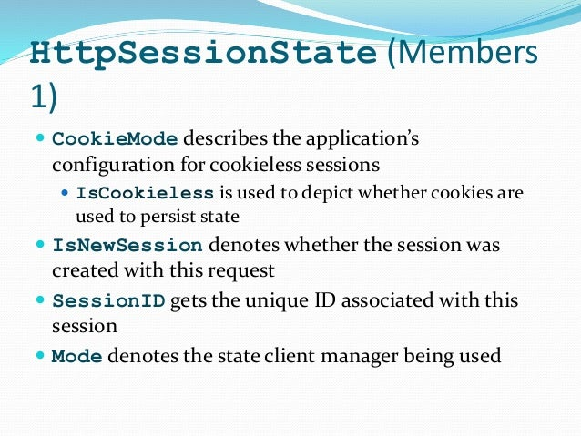 HttpSessionState (Members 1)  CookieMode describes the application's configuration for cookieless sessions  IsCookieless...