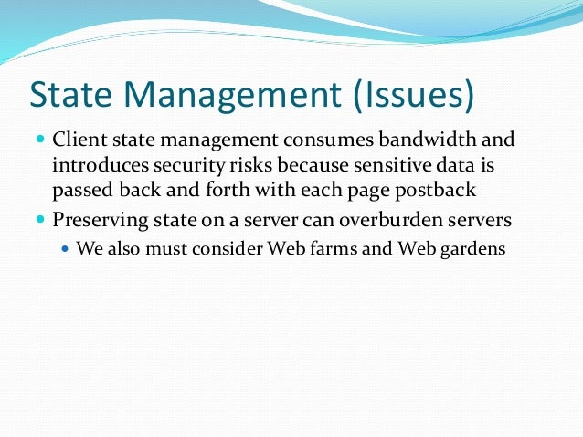 State Management (Issues)  Client state management consumes bandwidth and introduces security risks because sensitive dat...