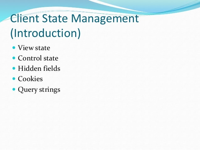 Client State Management (Introduction)  View state  Control state  Hidden fields  Cookies  Query strings