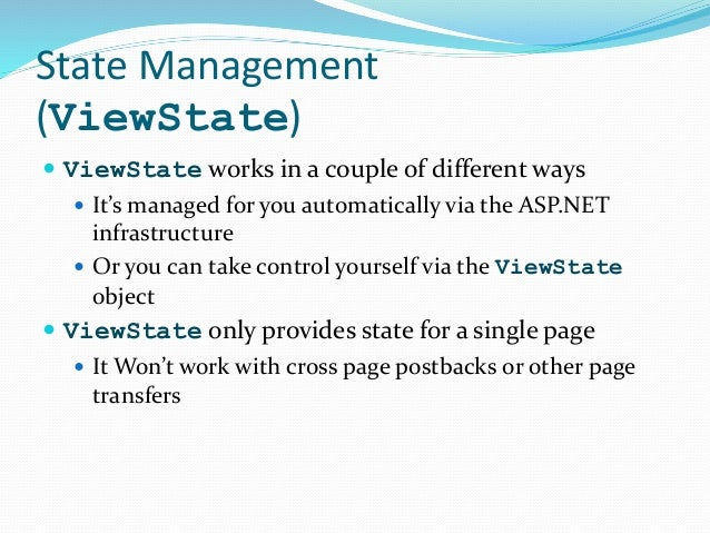 State Management (ViewState)  ViewState works in a couple of different ways  It's managed for you automatically via the ...