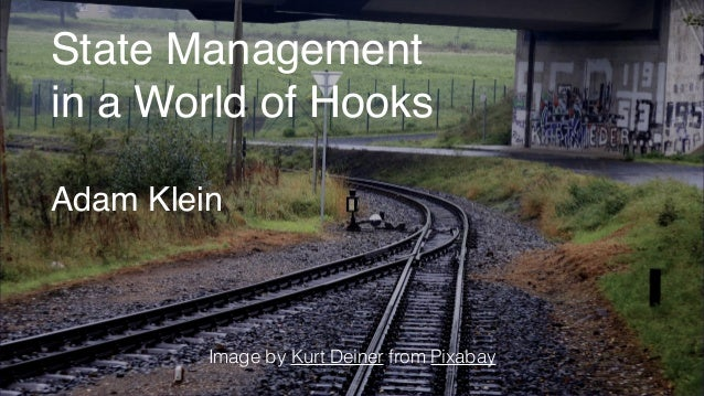 State Management in a World of Hooks Adam Klein Image by Kurt Deiner from Pixabay