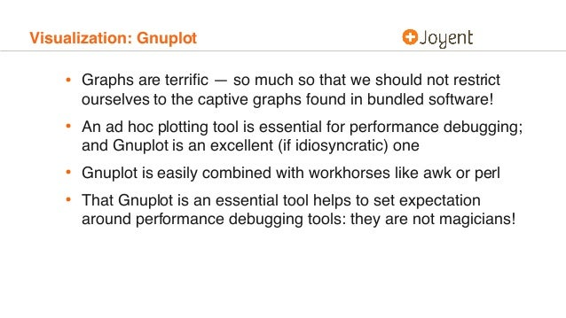 Visualization: Gnuplot • Graphs are terrific — so much so that we should not restrict ourselves to the captive graphs found...