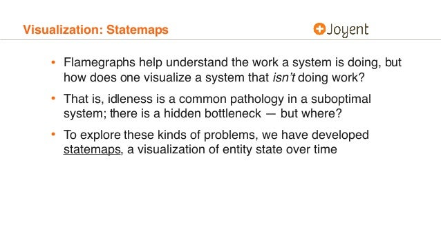 Visualization: Statemaps • Flamegraphs help understand the work a system is doing, but how does one visualize a system tha...