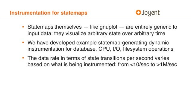 Instrumentation for statemaps • Statemaps themselves — like gnuplot — are entirely generic to input data: they visualize a...
