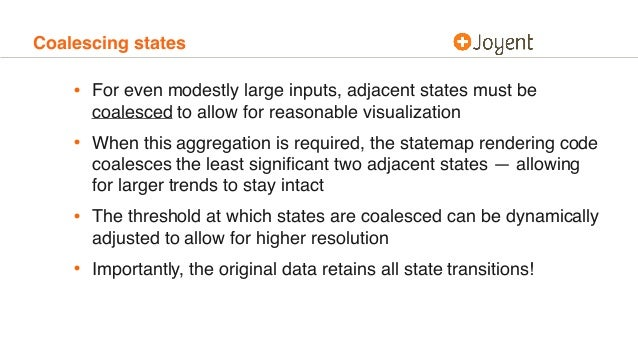 Coalescing states • For even modestly large inputs, adjacent states must be coalesced to allow for reasonable visualizatio...