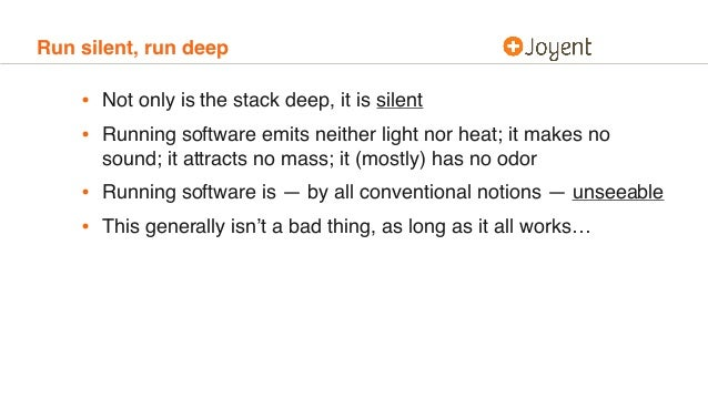 Run silent, run deep • Not only is the stack deep, it is silent • Running software emits neither light nor heat; it makes ...