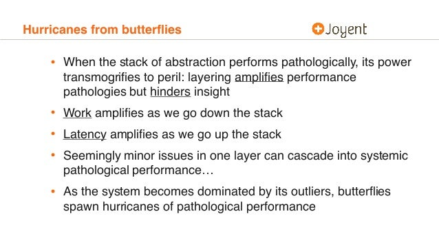 Hurricanes from butterflies • When the stack of abstraction performs pathologically, its power transmogrifies to peril: laye...