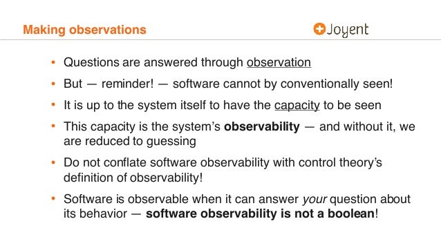 Making observations • Questions are answered through observation • But — reminder! — software cannot by conventionally see...