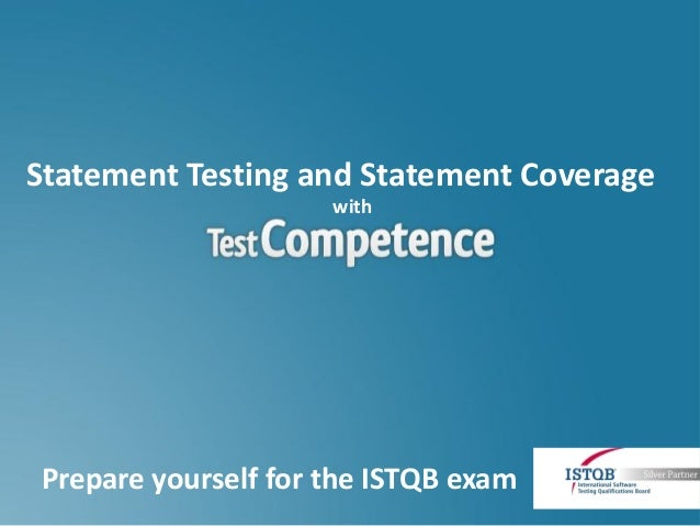 Statement Testing and Statement Coverage                     withPrepare yourself for the ISTQB exam