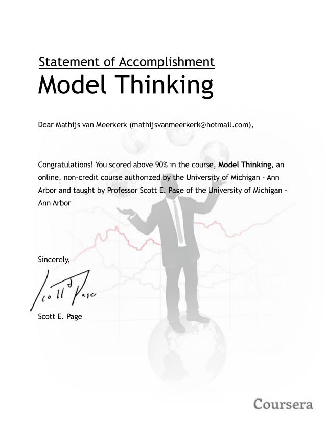 Sincerely, ScottE.Page ModelThinking Dear Congratulations!Youscoredabove90%inthecourse,ModelThinking,an online,non-creditc...