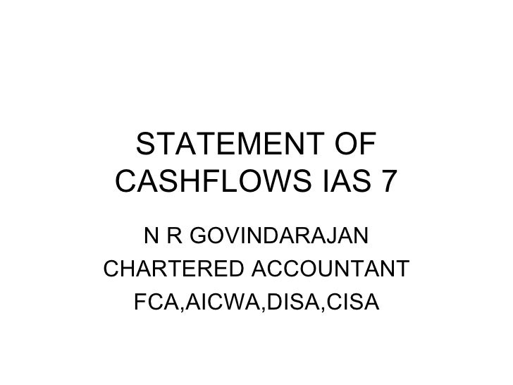 STATEMENT OF CASHFLOWS IAS 7 N R GOVINDARAJAN CHARTERED ACCOUNTANT FCA,AICWA,DISA,CISA