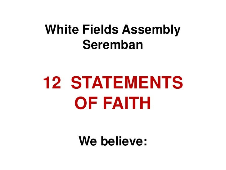 White Fields Assembly Seremban12  STATEMENTS OF FAITHWe believe:<br />