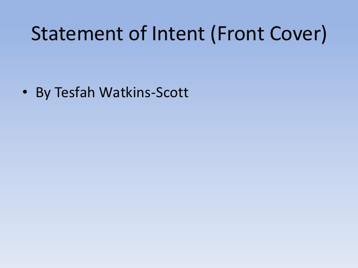 Statement of Intent (Front Cover)• By Tesfah Watkins-Scott