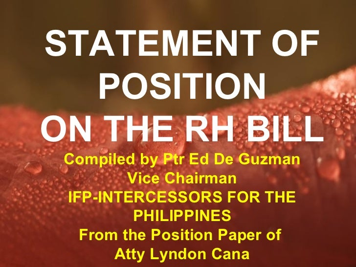 STATEMENT OF  POSITIONON THE RH BILL Compiled by Ptr Ed De Guzman         Vice Chairman IFP-INTERCESSORS FOR THE          ...