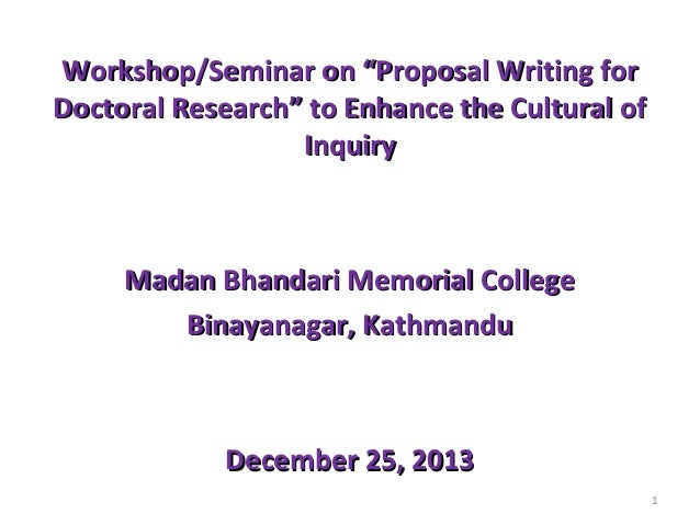 "Workshop/Seminar on ""Proposal Writing for Doctoral Research"" to Enhance the Cultural of Inquiry  Madan Bhandari Memorial C..."