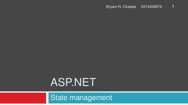 ASP.NET State management 1Shyam N. Chawda 9374928879