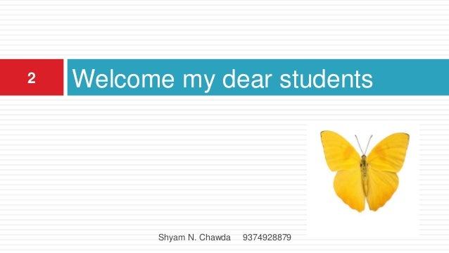 Welcome my dear students2 Shyam N. Chawda 9374928879