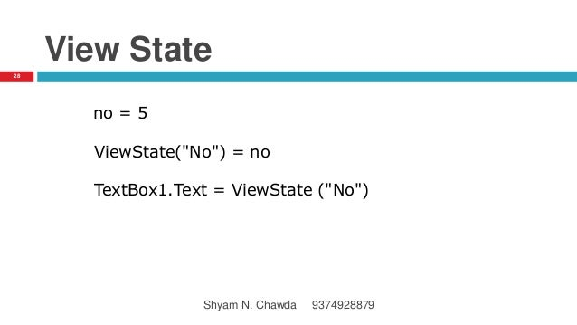 "View State no = 5 ViewState(""No"") = no TextBox1.Text = ViewState (""No"") 28 Shyam N. Chawda 9374928879"
