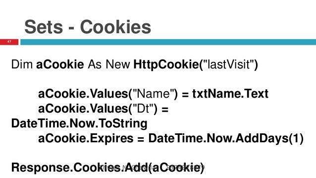 """Sets - Cookies Dim aCookie As New HttpCookie(""""lastVisit"""") aCookie.Values(""""Name"""") = txtName.Text aCookie.Values(""""Dt"""") = Dat..."""