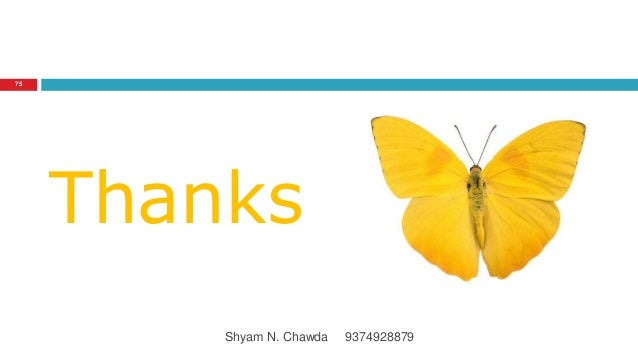 Thanks 75 Shyam N. Chawda 9374928879