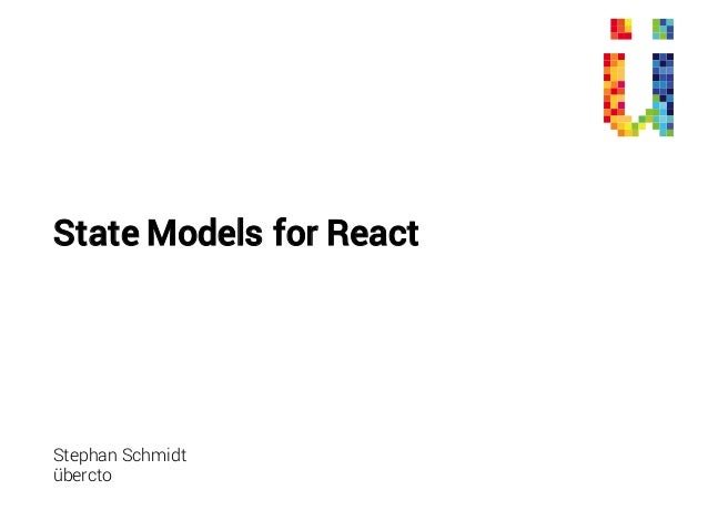 State Models for React Stephan Schmidt übercto
