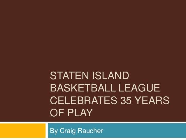 STATEN ISLAND BASKETBALL LEAGUE CELEBRATES 35 YEARS OF PLAY By Craig Raucher