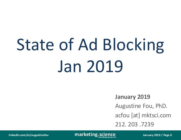 January 2019 / Page 0marketing.scienceconsulting group, inc. linkedin.com/in/augustinefou State of Ad Blocking Jan 2019 Ja...