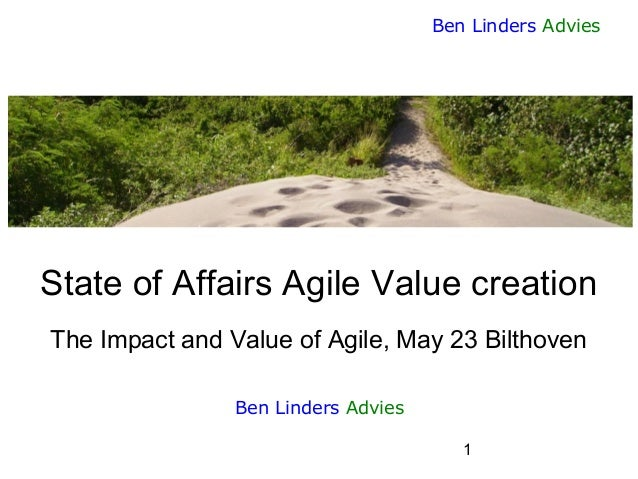 1 Ben Linders Advies State of Affairs Agile Value creation The Impact and Value of Agile, May 23 Bilthoven Ben Linders Adv...