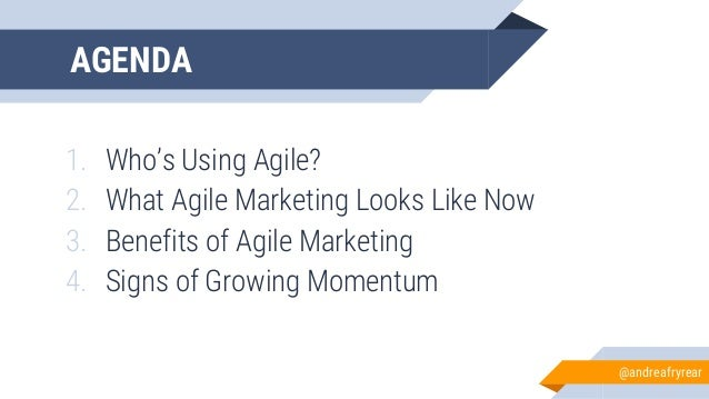 AGENDA 1. Who's Using Agile? 2. What Agile Marketing Looks Like Now 3. Benefits of Agile Marketing 4. Signs of Growing Mom...