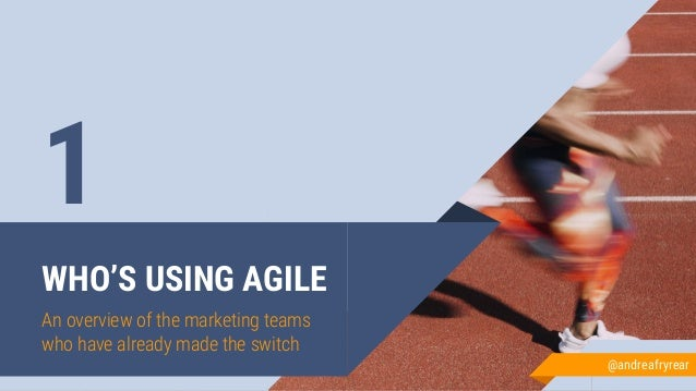 WHO'S USING AGILE An overview of the marketing teams who have already made the switch 1 @andreafryrear