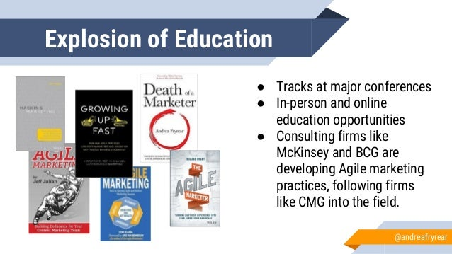 Explosion of Education ● Tracks at major conferences ● In-person and online education opportunities ● Consulting firms lik...