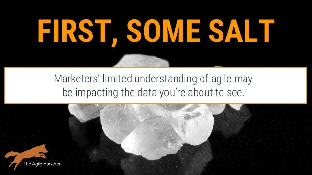 FIRST, SOME SALT Marketers' limited understanding of agile may be impacting the data you're about to see.