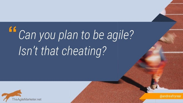 """""""Can you plan to be agile? Isn't that cheating? @andreafryrear TheAgileMarketer.net"""