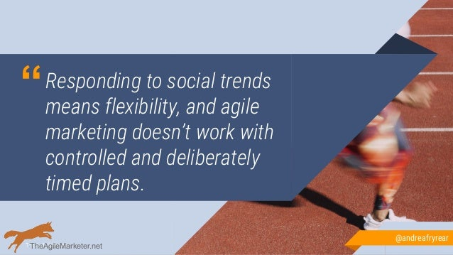 """""""Responding to social trends means flexibility, and agile marketing doesn't work with controlled and deliberately timed pl..."""