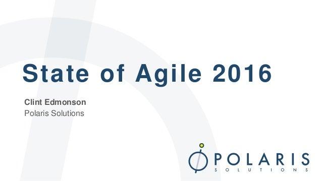 State of Agile 2016 Clint Edmonson Polaris Solutions