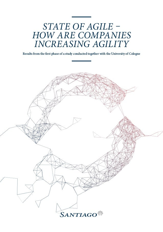 STATE OF AGILE – HOW ARE COMPANIES INCREASING AGILITY Results from the first phase of a study conducted together with the ...