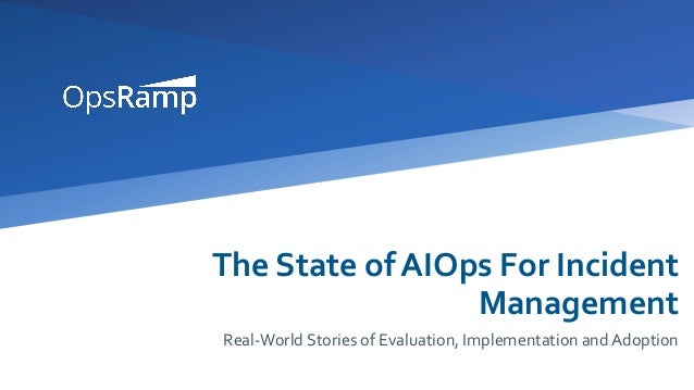The State of AIOps For Incident Management Real-World Stories of Evaluation, Implementation and Adoption