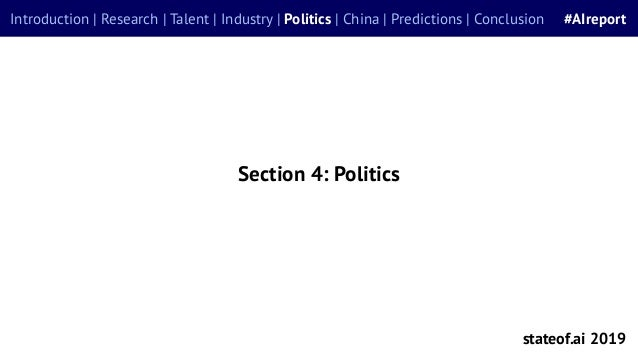 Section 4: Politics stateof.ai 2019 Introduction | Research | Talent | Industry | Politics | China | Predictions | Conclus...
