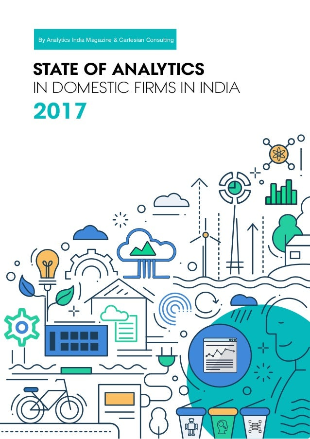STATE OF ANALYTICS IN DOMESTIC FIRMS IN INDIA 2017 By Analytics India Magazine & Cartesian Consulting