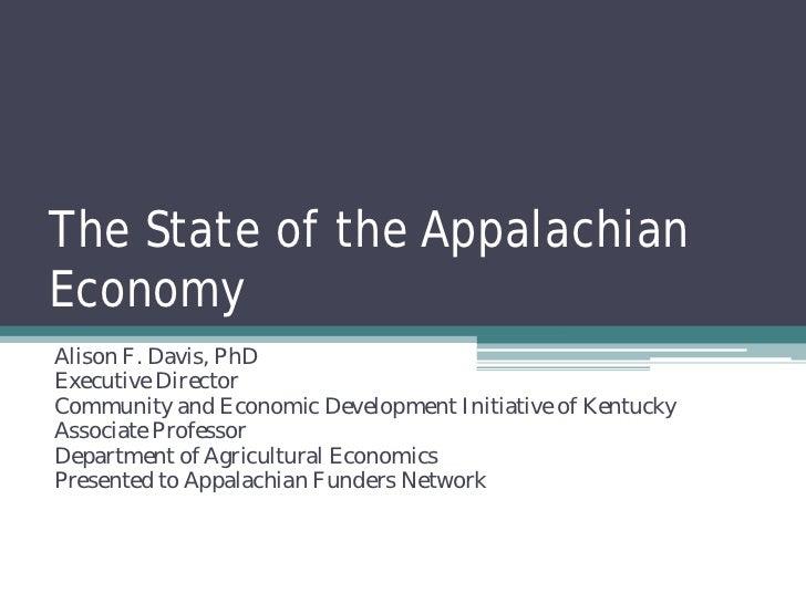 The State of the AppalachianEconomyAlison F. Davis, PhDExecutive DirectorCommunity and Economic Development Initiative of ...