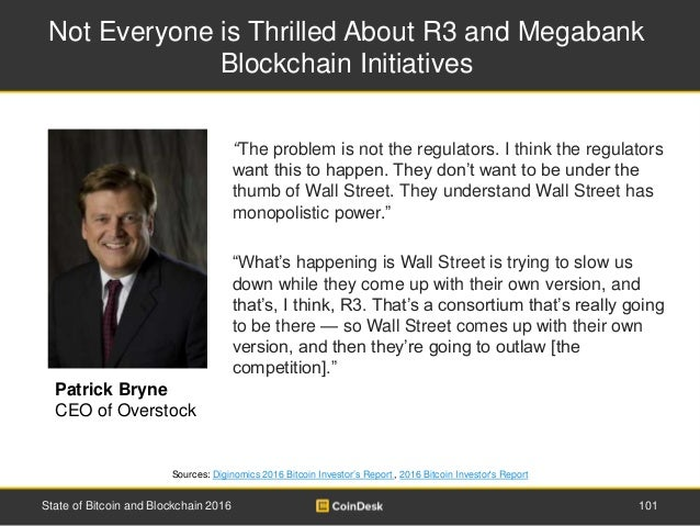 Not Everyone is Thrilled About R3 and Megabank Blockchain Initiatives 101State of Bitcoin and Blockchain 2016 Sources: Dig...